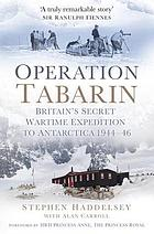 Operation Tabarin : Britain's Secret Wartime Expedition to Antarctica 1944-46.