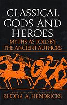 Classical gods and heroes : myths as told by the ancient authors