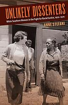 Unlikely dissenters : white southern women in the fight for racial justice, 1920-1970