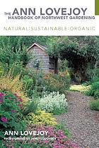 The Ann Lovejoy handbook of Northwest gardening : natural, sustainable, organic