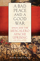 A bad peace and a good war : Spain and the Mescalero Uprising of 1795-1799