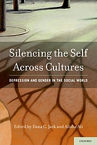 Silencing the self across cultures : depression and gender in the social world