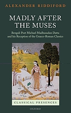 Madly after the muses : Bengali poet Michael Madhusudan Datta and his reception of the Graeco-Roman classics