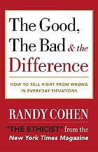 The good, the bad & the difference : how to tell right from wrong in everyday situations