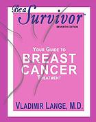 Be a survivor : your guide to breast cancer treatment