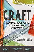 C.R.A.F.T. conversations for teacher growth : how to build bridges and cultivate expertise
