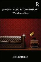 Jungian music psychotherapy : when psyche sings