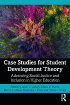 Case studies for student development theory : advancing social justice and inclusion in higher education