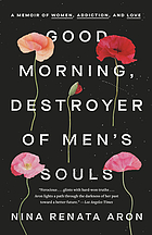 Good morning, destroyer of men's souls : a memoir of women, addiction, and love