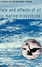 Fate and effects of oil in marine ecosystems : proceedings of the Conference on Oil Pollution