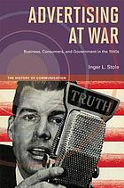 Advertising at war : business, consumers, and government in the 1940s