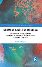 Germany's colony in China : colonialism, protection and economic development in Qingdao and Shandong, 1898-1914
