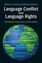 Language conflict and language rights : ethnolinguistic perspectives on human conflict