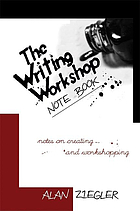 The writing workshop note book : notes on creating and workshopping