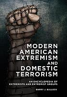 Modern American extremism and domestic terrorism : an encyclopedia of extremists and extremist groups