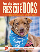 For the love of dogs : the complete guide to selecting, training, and caring for your rescue dog