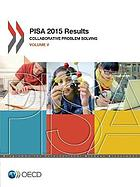 PISA 2015 Results (Volume V) : Collaborative Problem Solving.