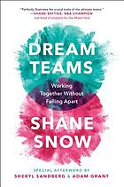 Dream teams : working together without falling apart