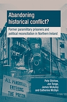 Abandoning historical conflict? : former political prisoners and reconciliation in Northern Ireland