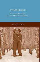 Other Russias : homosexuality and the crisis of post-Soviet identity