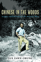 Chinese in the woods : logging and lumbering in the American West