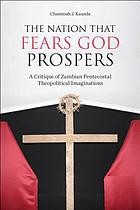 The nation that fears God prospers : a critique of Zambian Pentecostal theopolitical imaginations