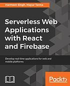 Serverless Web Applications with React and Firebase : Develop real-time applications for web and mobile platforms.