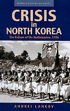 Crisis in North Korea : the failure of De-Stalinization, 1956