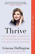 Thrive : the third metric to redefining success and creating a life of well-being, wisdom, and wonder