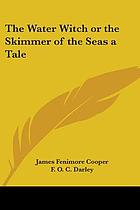 The Water-Witch ; or, The skimmer of the seas. : a tale.