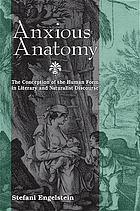 Anxious anatomy : the conception of the human form in literary and naturalist discourse