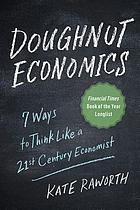 Doughnut economics : seven ways to think like a 21st century economist
