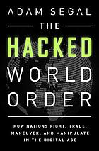 Hacked world order - how nations fight, trade, maneuver, and manipulate in.