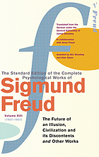 The standard edition of the complete psychological works of Sigmund Freud. Vol. 21, 1927-1931, The future of an illusion, Civilization and its discontents and other works