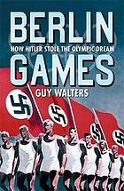 Berlin games : how Hitler stole the Olympic dream