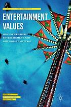 Entertainment Values : How do we Assess Entertainment and Why does it Matter?