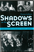 Shadows on the screen : Tanizaki Jun'ichirō on cinema and