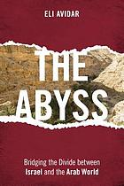 The abyss : bridging the divide between Israel and the Arab world