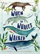 When the Whales Walked : and other incredible evolutionary journeys