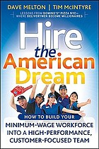 Hire the American dream : how to build your minimum wage workforce into a high-performance, customer-focused team : lessons from Domino's Pizza, where deliverymen become millionaires