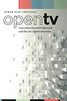 Open TV : innovation beyond Hollywood and the rise of web television