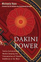Dakini power : twelve extraordinary women shaping the transmission of Tibetan Buddhism in the West