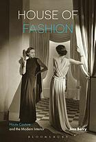 House of fashion : haute couture and the modern interior