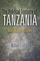 The Political Economy of Tanzania : Decline and Recovery.
