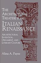 The architectural treatise in the Italian Renaissance : architectural invention, ornament, and literary culture