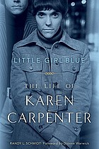 Little girl blue : the life of Karen Carpenter