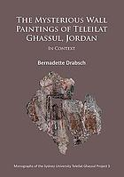 The mysterious wall paintings of Teleilat Ghassul, Jordan : in context