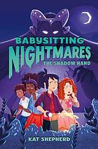 Babysitting nightmares. 01 : the shadow hand