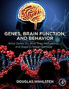 Genes, brain function, and behavior : what genes do, how they malfunction, and ways to repair damage