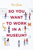 So you want to work in a museum?